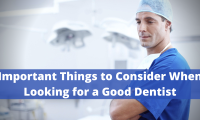 Important Things to Consider When Looking for a Good Dentist