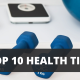 TOP 10 HEALTH TIPS