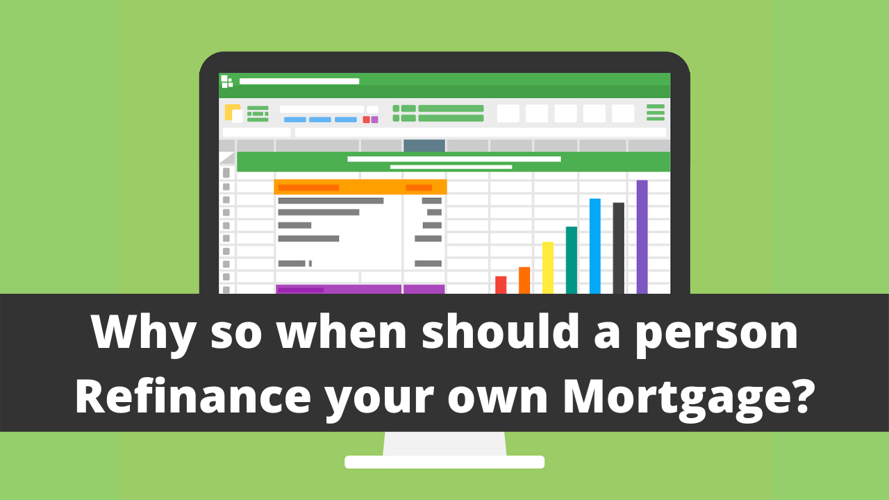 Why so when should a person Refinance your own Mortgage?